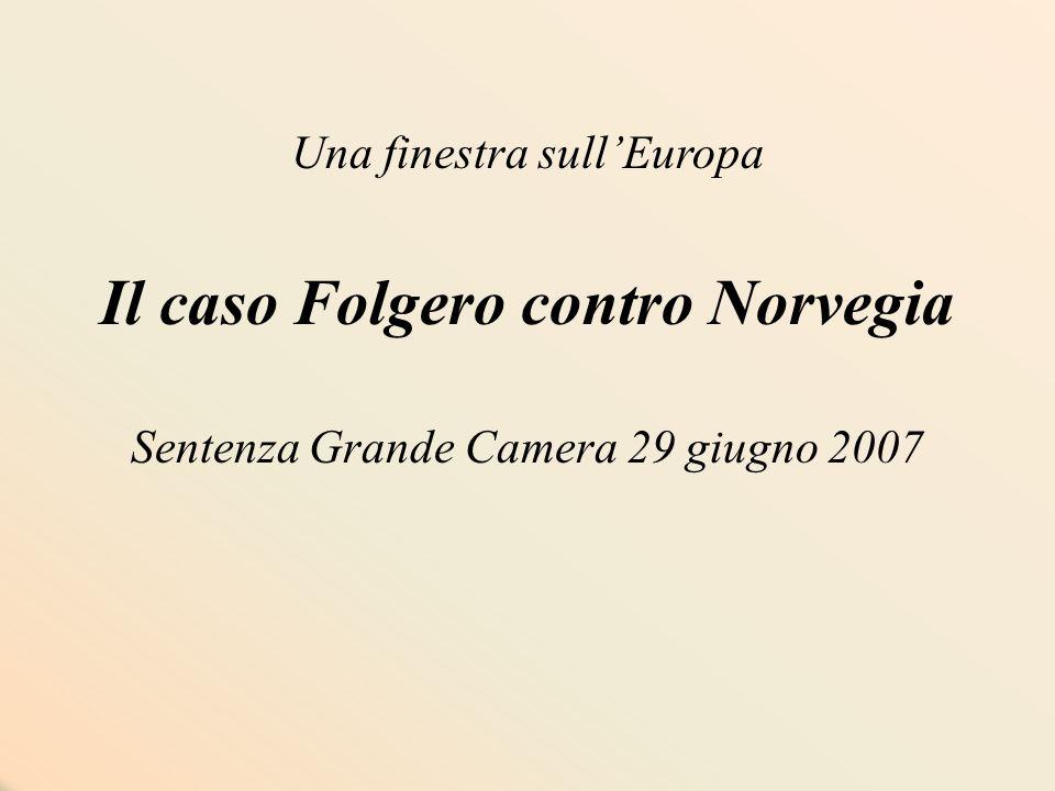 Una finestra sull'Europa Il caso Folgero contro Norvegia Sentenza Grande Camera 29 giugno 2007