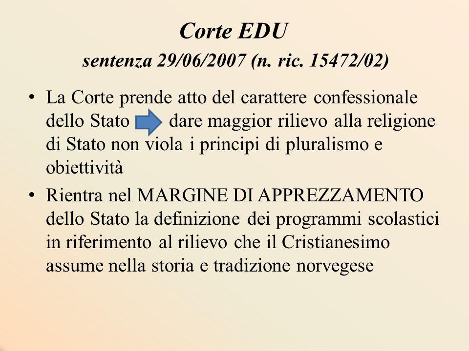 Corte EDU sentenza 29/06/2007 (n. ric. 15472/02) La Corte prende atto del carattere confessionale dello Stato dare maggior rilievo alla religione di S