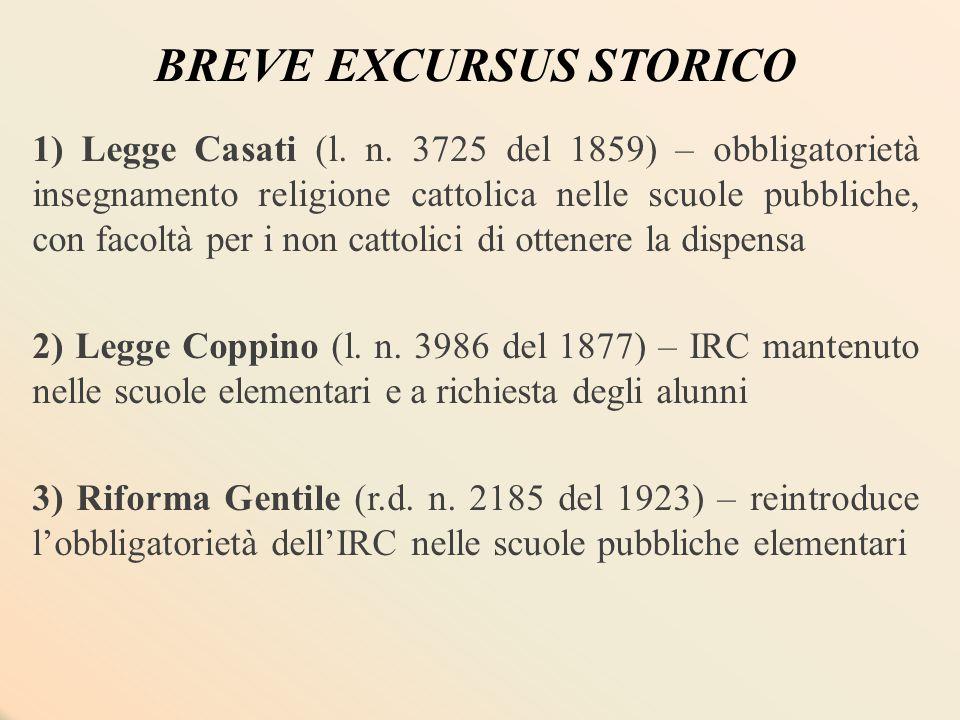 BREVE EXCURSUS STORICO 1) Legge Casati (l. n. 3725 del 1859) – obbligatorietà insegnamento religione cattolica nelle scuole pubbliche, con facoltà per