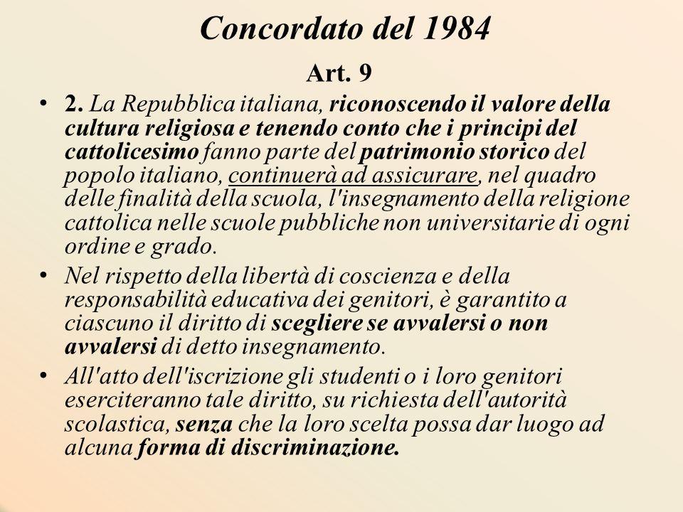 Concordato del 1984 Art. 9 2. La Repubblica italiana, riconoscendo il valore della cultura religiosa e tenendo conto che i principi del cattolicesimo