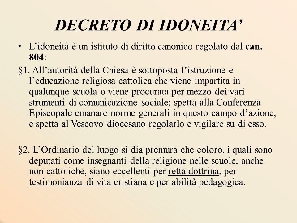 DECRETO DI IDONEITA' L'idoneità è un istituto di diritto canonico regolato dal can. 804: §1. All'autorità della Chiesa è sottoposta l'istruzione e l'e