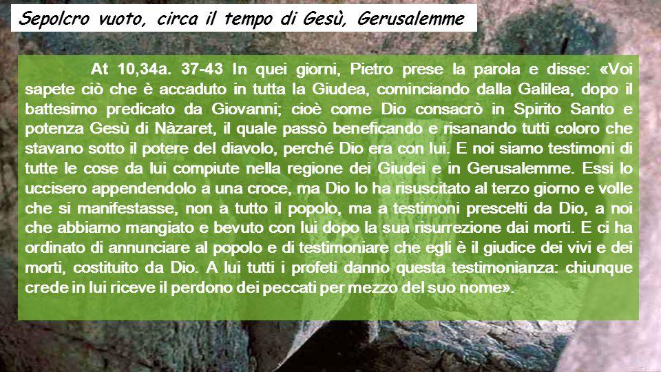 Sepolcro vuoto, circa il tempo di Gesù, Gerusalemme At 10,34a.