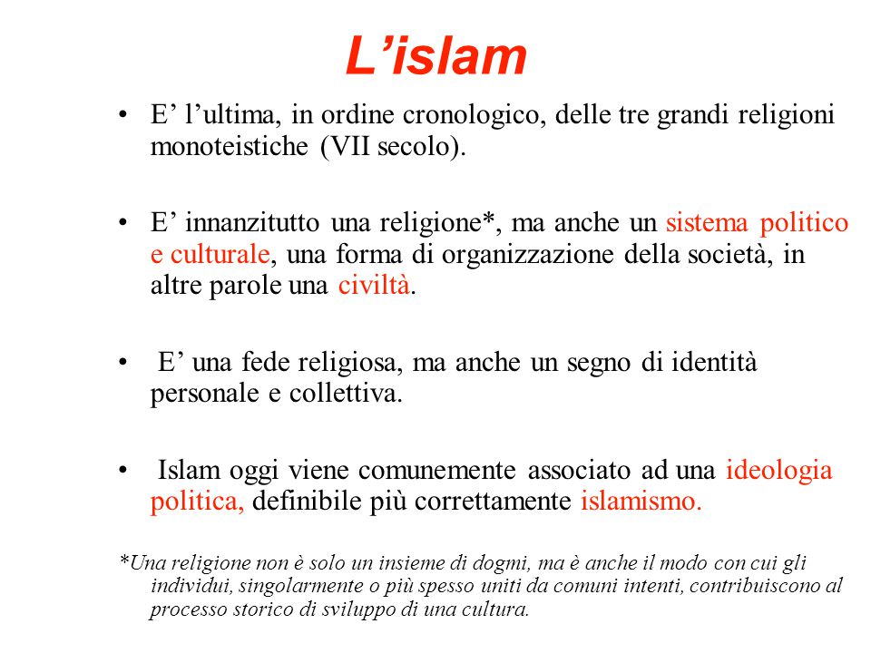 L'islam E' l'ultima, in ordine cronologico, delle tre grandi religioni monoteistiche (VII secolo).