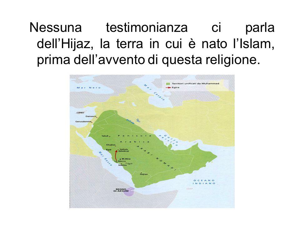 Nessuna testimonianza ci parla dell'Hijaz, la terra in cui è nato l'Islam, prima dell'avvento di questa religione.