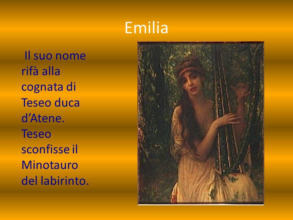 Emilia Il suo nome rifà alla cognata di Teseo duca d'Atene. Teseo sconfisse il Minotauro del labirinto.
