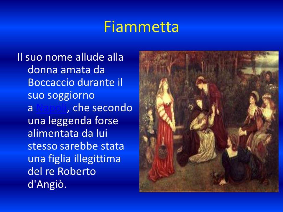 Fiammetta Il suo nome allude alla donna amata da Boccaccio durante il suo soggiorno a Napoli, che secondo una leggenda forse alimentata da lui stesso