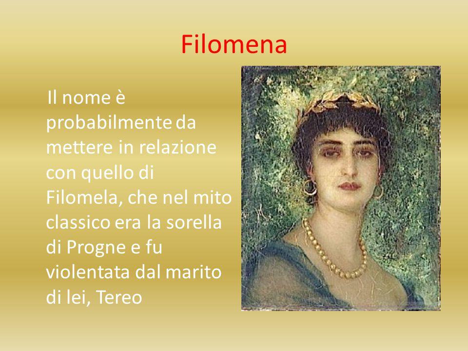 Filomena Il nome è probabilmente da mettere in relazione con quello di Filomela, che nel mito classico era la sorella di Progne e fu violentata dal ma
