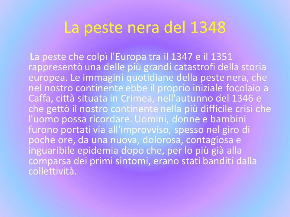 La peste nera del 1348 La peste che colpì l'Europa tra il 1347 e il 1351 rappresentò una delle più grandi catastrofi della storia europea. Le immagini