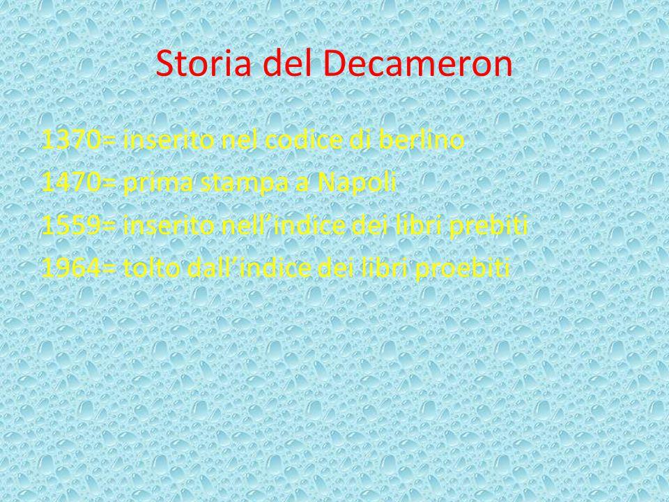 Storia del Decameron 1370= inserito nel codice di berlino 1470= prima stampa a Napoli 1559= inserito nell'indice dei libri prebiti 1964= tolto dall'in