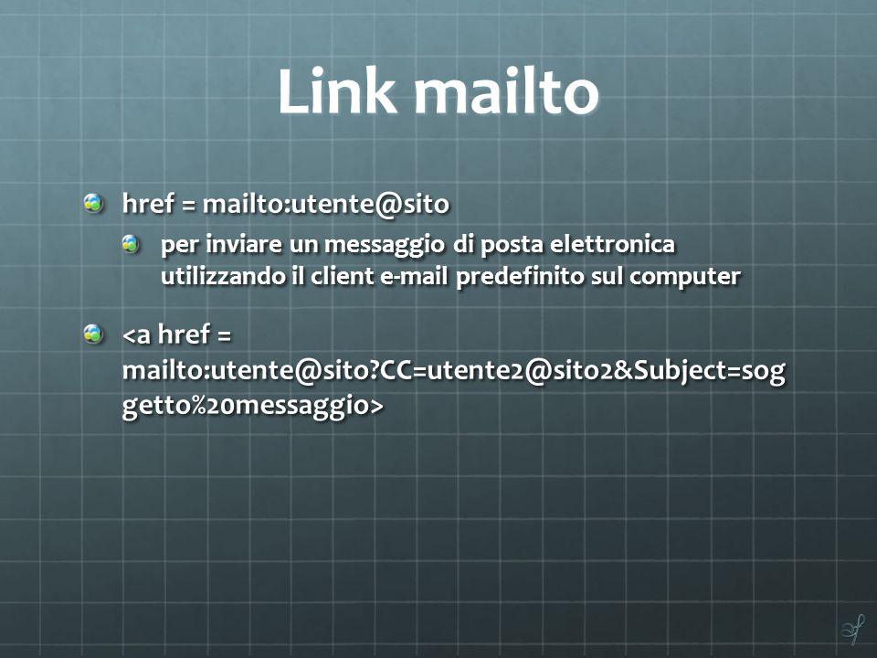 Link mailto href = mailto:utente@sito per inviare un messaggio di posta elettronica utilizzando il client e-mail predefinito sul computer