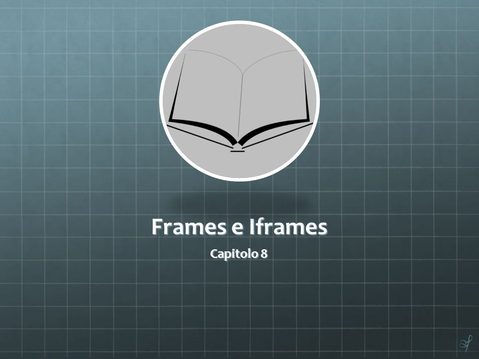 Frames e Iframes Capitolo 8