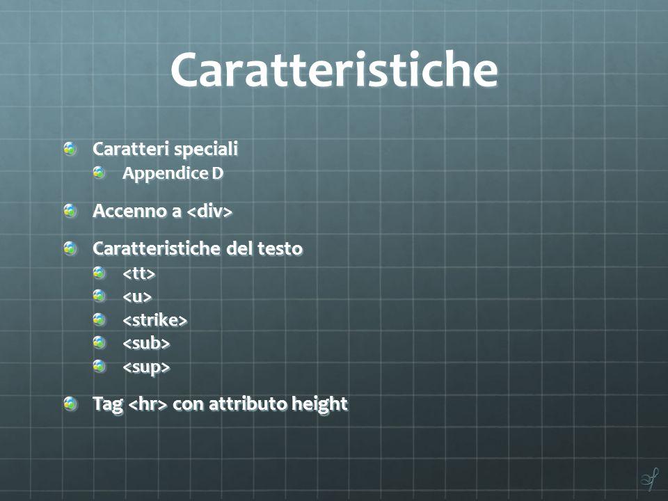 Caratteristiche Caratteri speciali Appendice D Accenno a Accenno a Caratteristiche del testo <tt><u><strike><sub><sup> Tag con attributo height