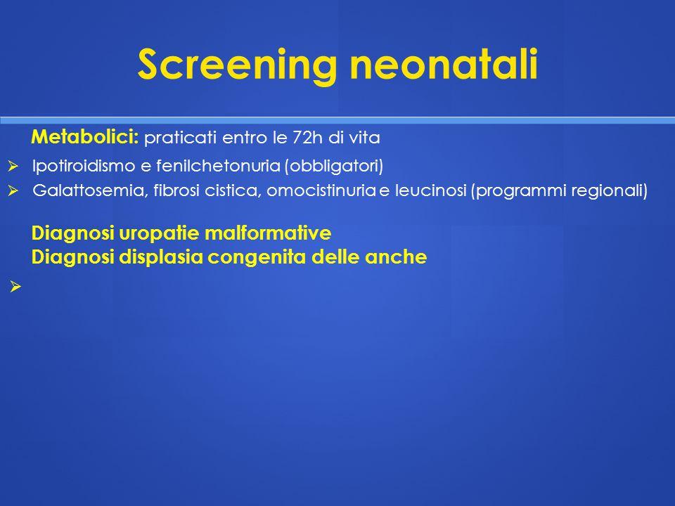 Screening neonatali   Ipotiroidismo e fenilchetonuria (obbligatori)   Galattosemia, fibrosi cistica, omocistinuria e leucinosi (programmi regional