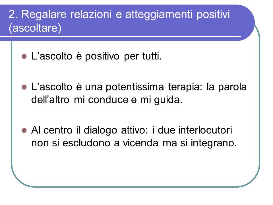 2. Regalare relazioni e atteggiamenti positivi (ascoltare) L'ascolto è positivo per tutti.