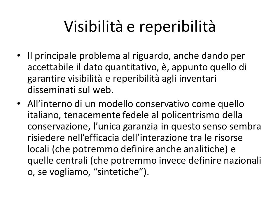 Visibilità e reperibilità Il principale problema al riguardo, anche dando per accettabile il dato quantitativo, è, appunto quello di garantire visibilità e reperibilità agli inventari disseminati sul web.