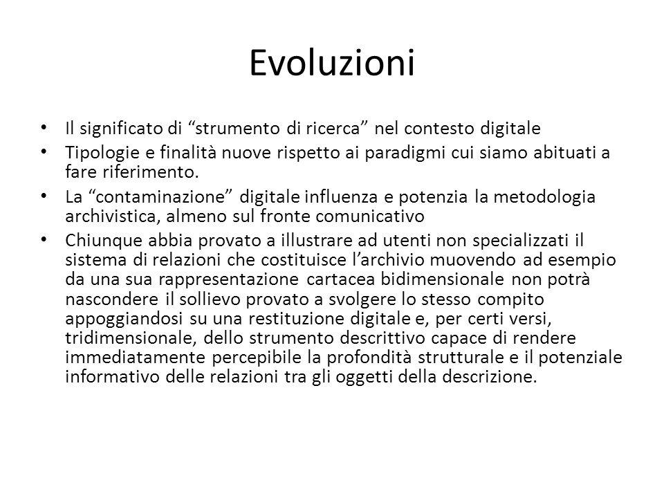 Evoluzioni Il significato di strumento di ricerca nel contesto digitale Tipologie e finalità nuove rispetto ai paradigmi cui siamo abituati a fare riferimento.