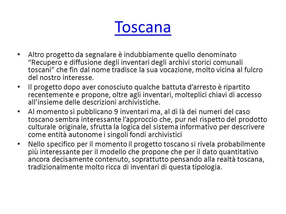 Toscana Altro progetto da segnalare è indubbiamente quello denominato Recupero e diffusione degli inventari degli archivi storici comunali toscani che fin dal nome tradisce la sua vocazione, molto vicina al fulcro del nostro interesse.
