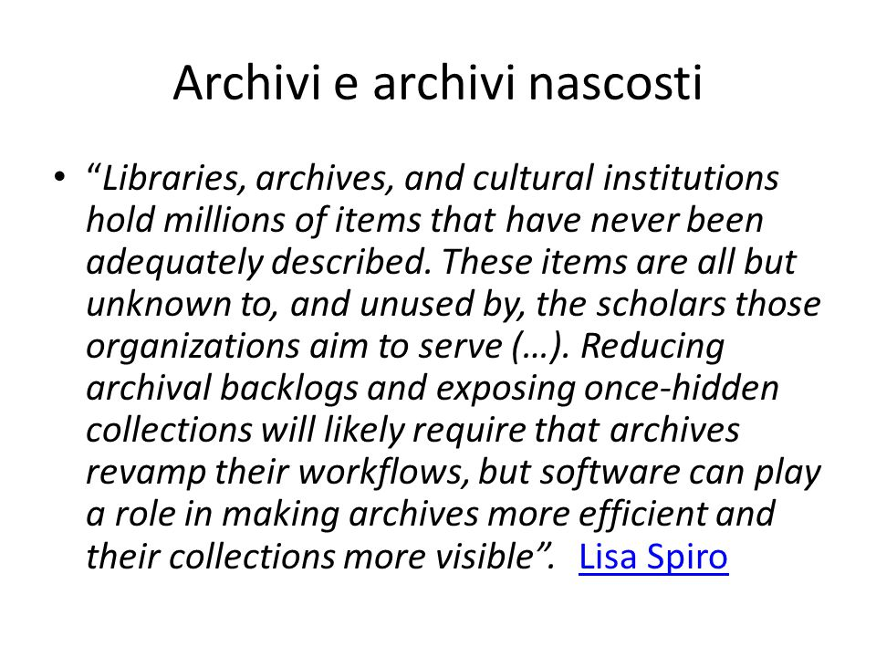 Archivi e archivi nascosti Libraries, archives, and cultural institutions hold millions of items that have never been adequately described.