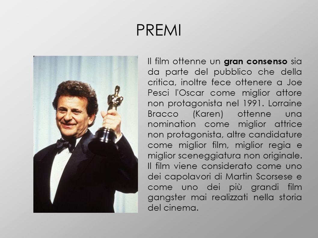 PREMI Il film ottenne un gran consenso sia da parte del pubblico che della critica, inoltre fece ottenere a Joe Pesci l Oscar come miglior attore non protagonista nel 1991.