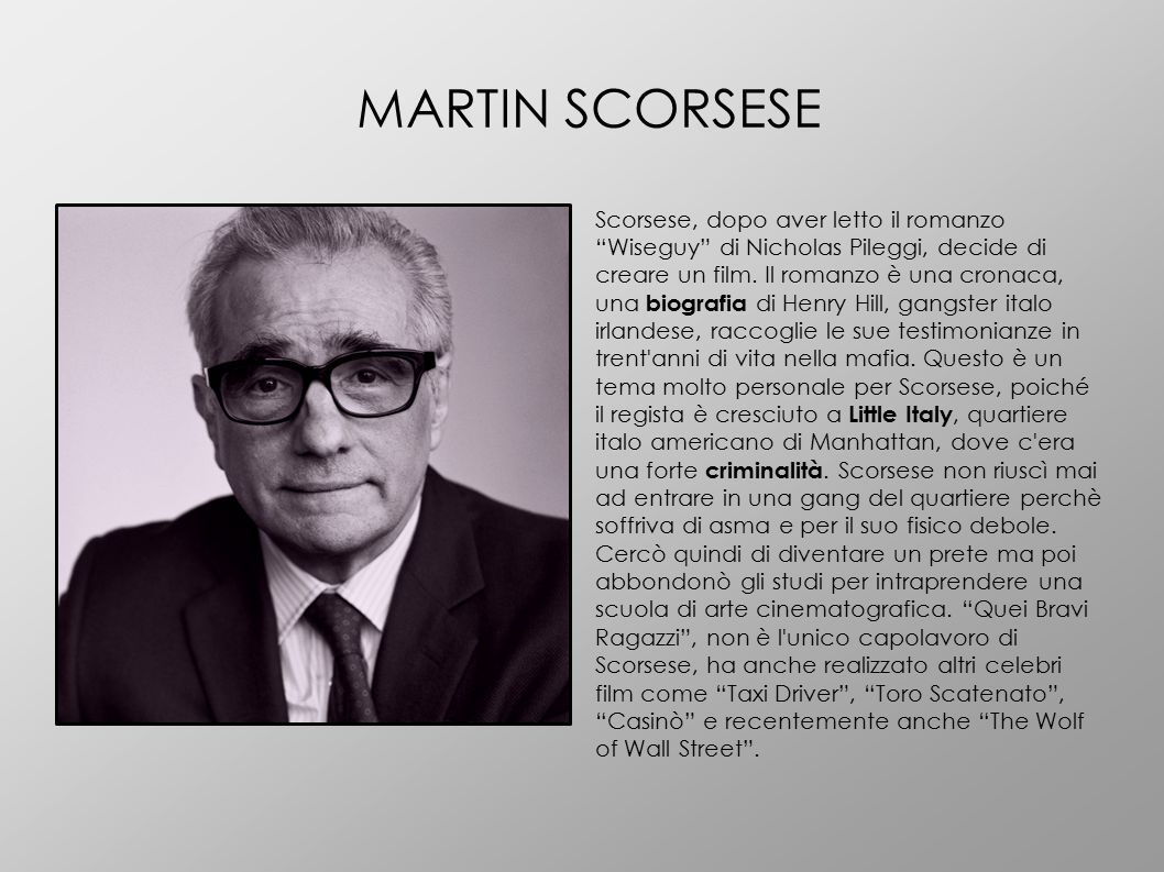 """MARTIN SCORSESE Scorsese, dopo aver letto il romanzo """"Wiseguy"""" di Nicholas Pileggi, decide di creare un film. Il romanzo è una cronaca, una biografia"""
