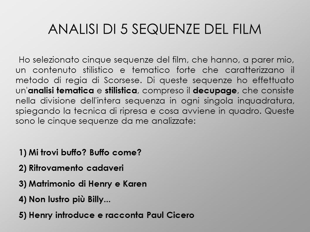 ANALISI DI 5 SEQUENZE DEL FILM Ho selezionato cinque sequenze del film, che hanno, a parer mio, un contenuto stilistico e tematico forte che caratterizzano il metodo di regia di Scorsese.