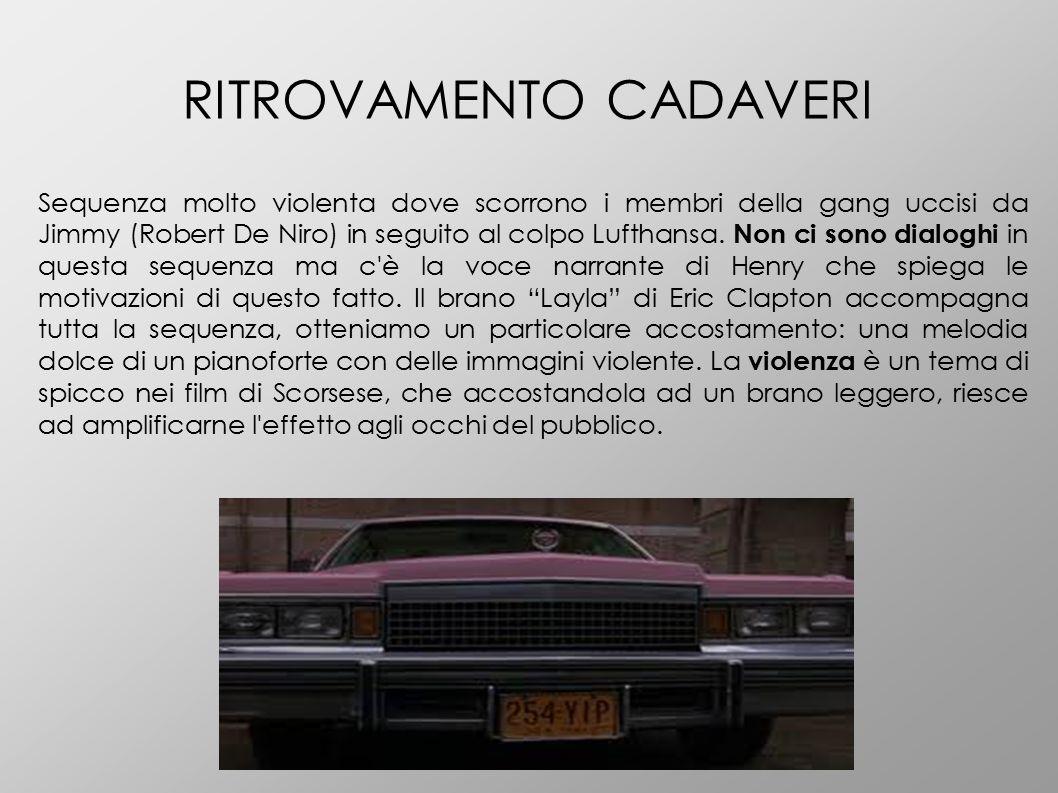 RITROVAMENTO CADAVERI Sequenza molto violenta dove scorrono i membri della gang uccisi da Jimmy (Robert De Niro) in seguito al colpo Lufthansa. Non ci