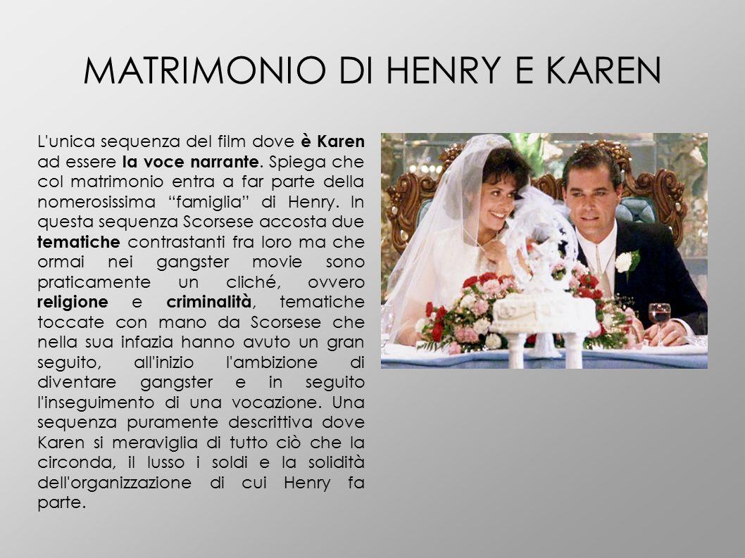 MATRIMONIO DI HENRY E KAREN L'unica sequenza del film dove è Karen ad essere la voce narrante. Spiega che col matrimonio entra a far parte della nomer