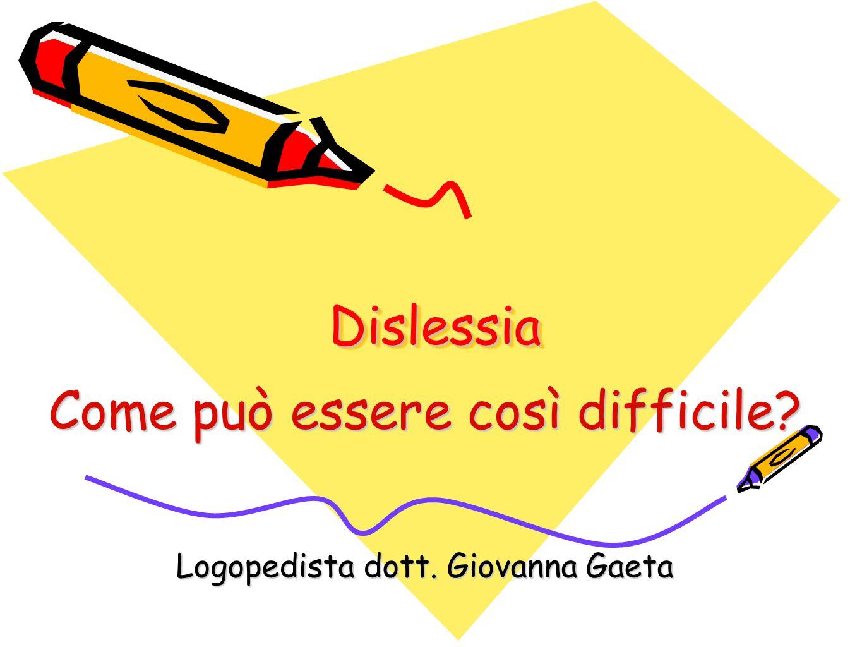 DislessiaDislessia Come può essere così difficile? Logopedista dott. Giovanna Gaeta
