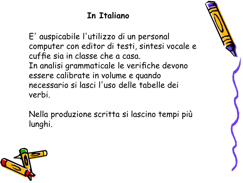 In Italiano E auspicabile l utilizzo di un personal computer con editor di testi, sintesi vocale e cuffie sia in classe che a casa.
