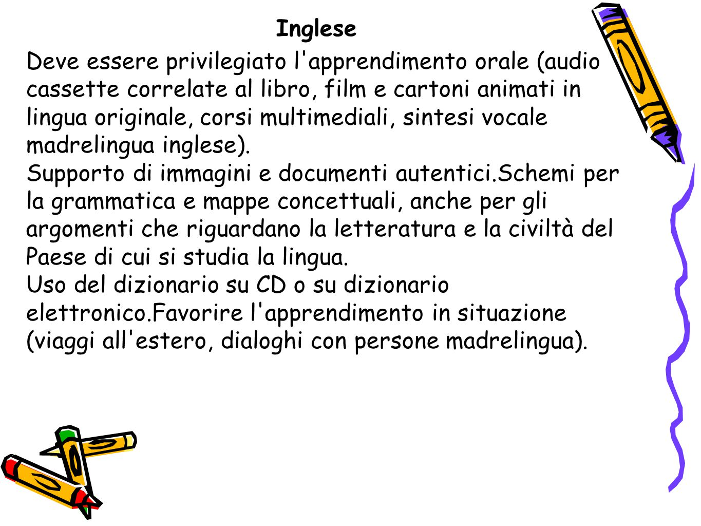Inglese Deve essere privilegiato l'apprendimento orale (audio cassette correlate al libro, film e cartoni animati in lingua originale, corsi multimedi