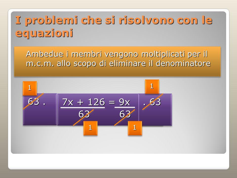 I problemi che si risolvono con le equazioni Ambedue i membri vengono moltiplicati per il m.c.m.