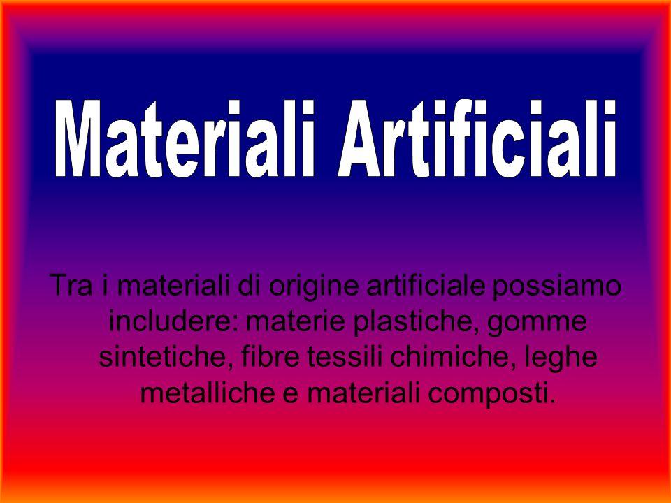 Tra i materiali di origine artificiale possiamo includere: materie plastiche, gomme sintetiche, fibre tessili chimiche, leghe metalliche e materiali c