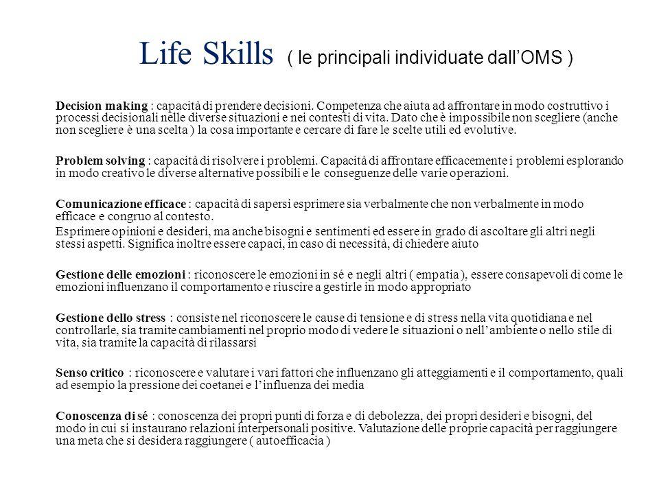 Life Skills ( le principali individuate dall'OMS ) Decision making : capacità di prendere decisioni.