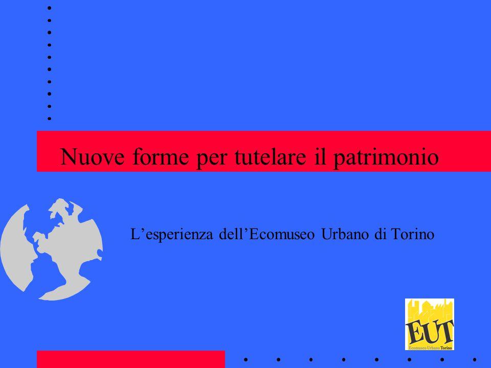 Nuove forme per tutelare il patrimonio L'esperienza dell'Ecomuseo Urbano di Torino