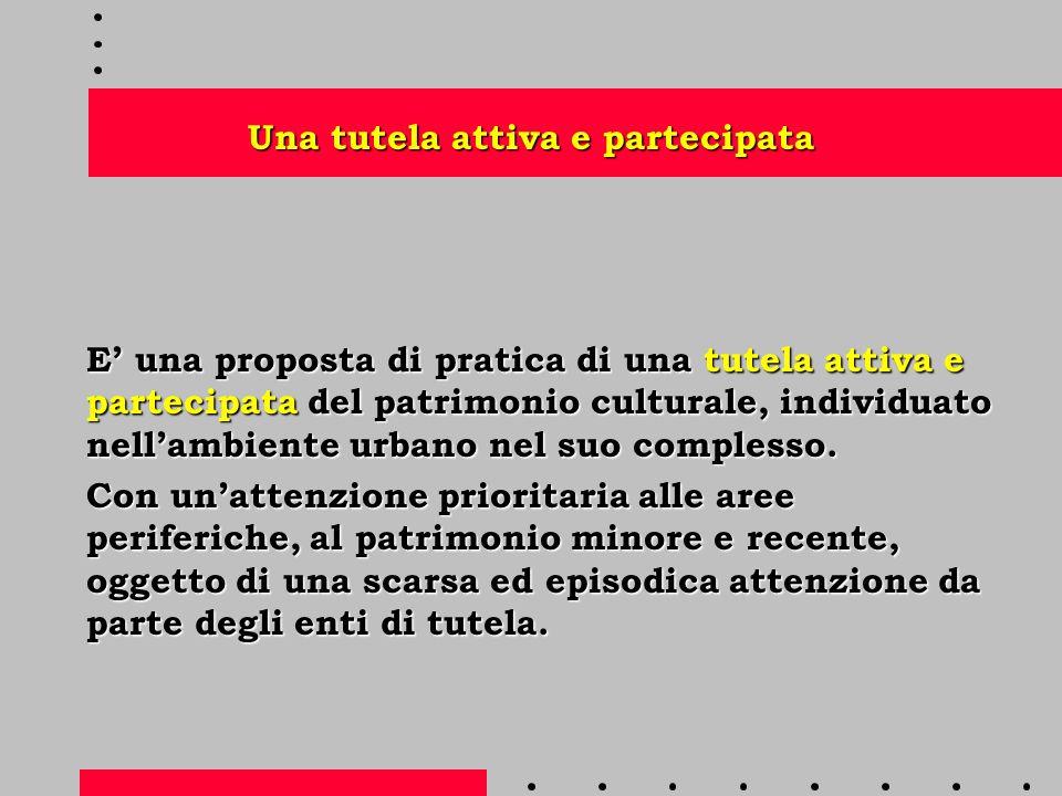 Una tutela attiva e partecipata E' una proposta di pratica di una tutela attiva e partecipata del patrimonio culturale, individuato nell'ambiente urbano nel suo complesso.