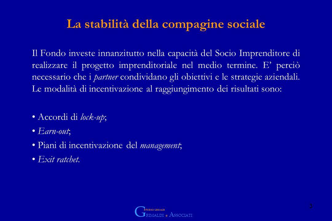 3 La stabilità della compagine sociale Il Fondo investe innanzitutto nella capacità del Socio Imprenditore di realizzare il progetto imprenditoriale nel medio termine.