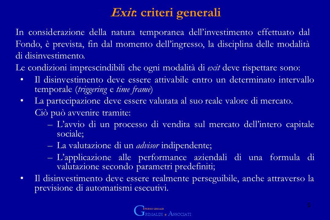 5 Exit: criteri generali Il disinvestimento deve essere attivabile entro un determinato intervallo temporale (triggering e time frame) La partecipazione deve essere valutata al suo reale valore di mercato.