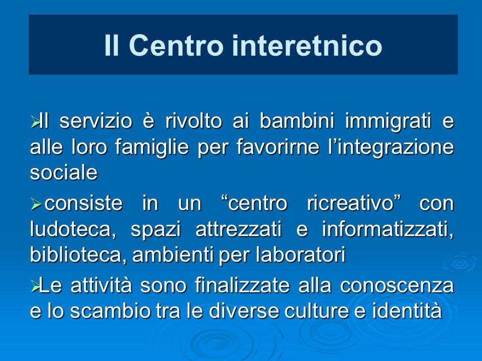 """Il Centro interetnico  Il servizio è rivolto ai bambini immigrati e alle loro famiglie per favorirne l'integrazione sociale  consiste in un """"centro"""
