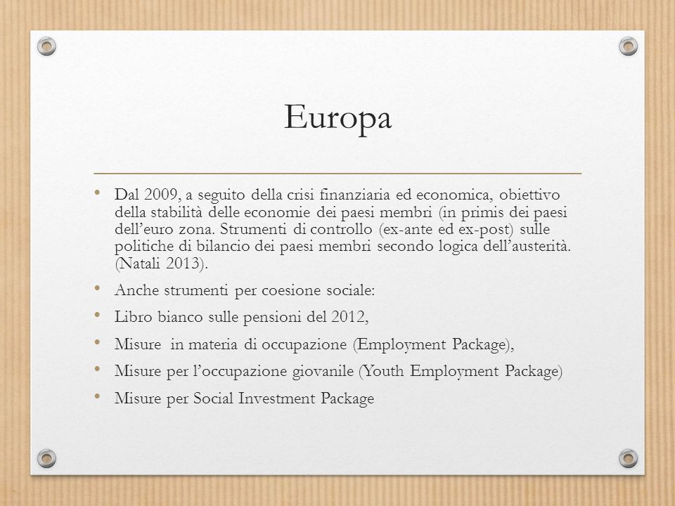 Europa Dal 2009, a seguito della crisi finanziaria ed economica, obiettivo della stabilità delle economie dei paesi membri (in primis dei paesi dell'euro zona.