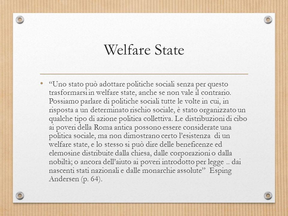 Welfare State Uno stato può adottare politiche sociali senza per questo trasformarsi in welfare state, anche se non vale il contrario.