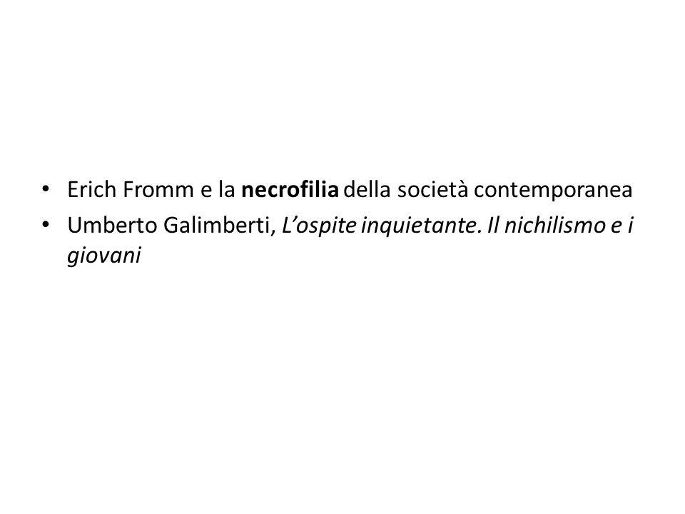 Erich Fromm e la necrofilia della società contemporanea Umberto Galimberti, L'ospite inquietante. Il nichilismo e i giovani