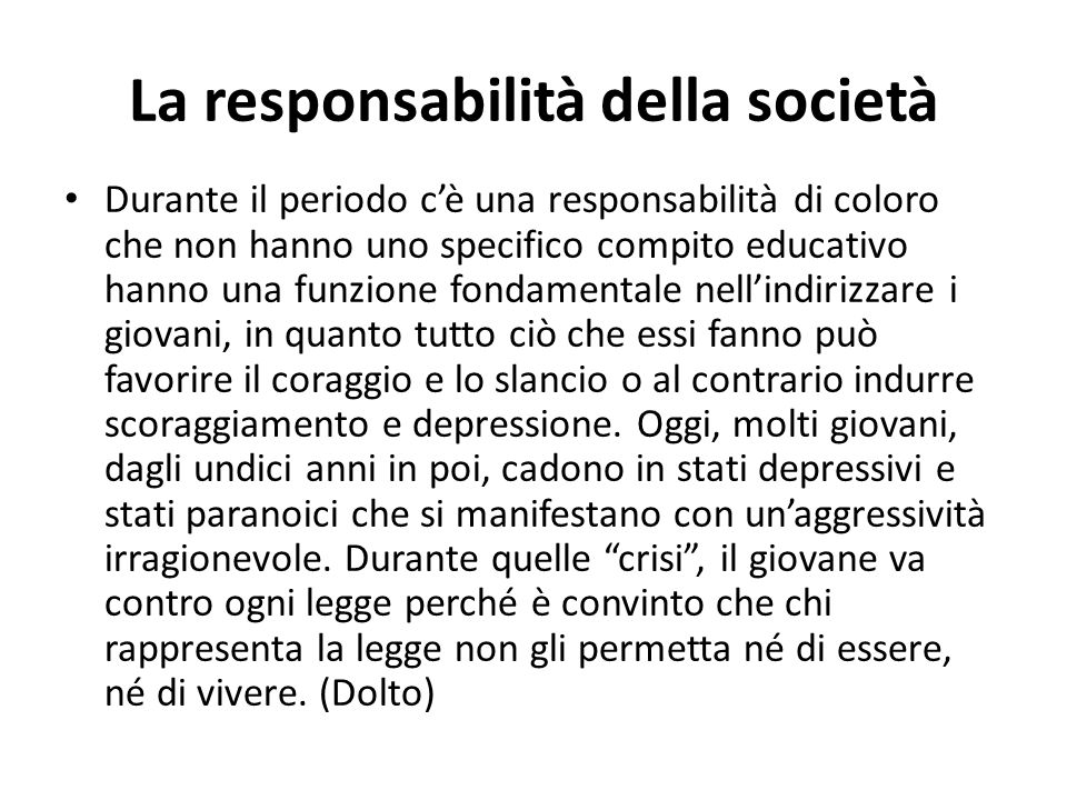 La responsabilità della società Durante il periodo c'è una responsabilità di coloro che non hanno uno specifico compito educativo hanno una funzione f