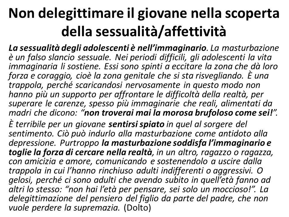 Non delegittimare il giovane nella scoperta della sessualità/affettività La sessualità degli adolescenti è nell'immaginario. La masturbazione è un fal