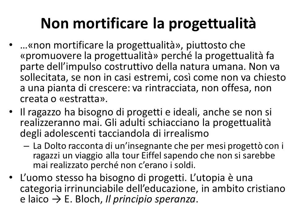 Non mortificare la progettualità …«non mortificare la progettualità», piuttosto che «promuovere la progettualità» perché la progettualità fa parte dell'impulso costruttivo della natura umana.