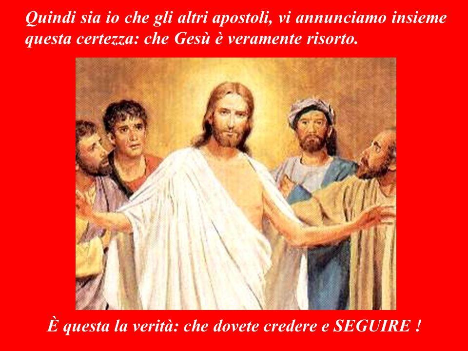 Poi è riapparso anche a Giacomo, e poi a tutti gli apostoli di nuovo. E per ultimo è apparso anche a me Paolo che - devo ammetterlo con tutta UMILTA'