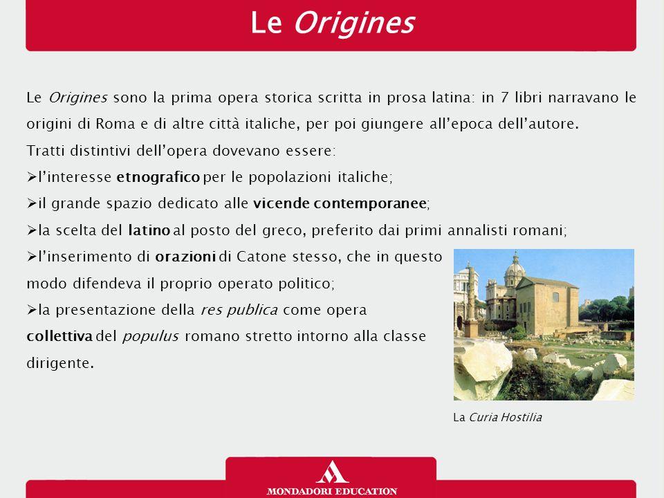 Le Origines Le Origines sono la prima opera storica scritta in prosa latina: in 7 libri narravano le origini di Roma e di altre città italiche, per po