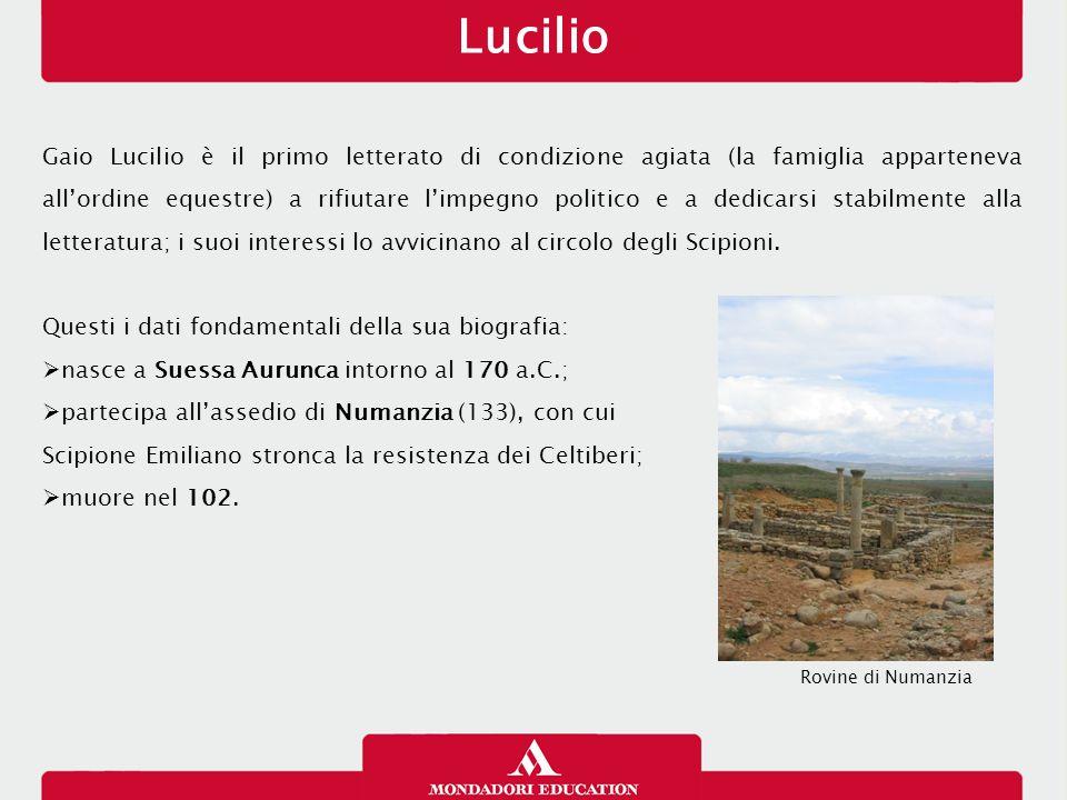 Lucilio Gaio Lucilio è il primo letterato di condizione agiata (la famiglia apparteneva all'ordine equestre) a rifiutare l'impegno politico e a dedica