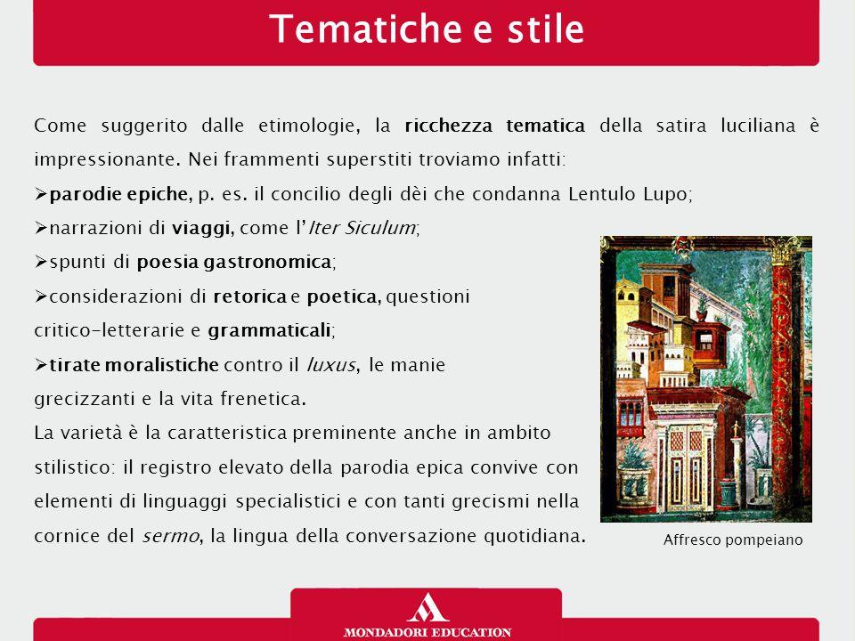 Tematiche e stile Come suggerito dalle etimologie, la ricchezza tematica della satira luciliana è impressionante. Nei frammenti superstiti troviamo in