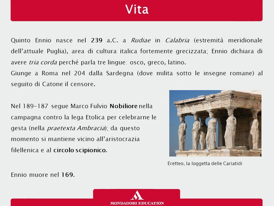 Vita Quinto Ennio nasce nel 239 a.C. a Rudiae in Calabria (estremità meridionale dell'attuale Puglia), area di cultura italica fortemente grecizzata;