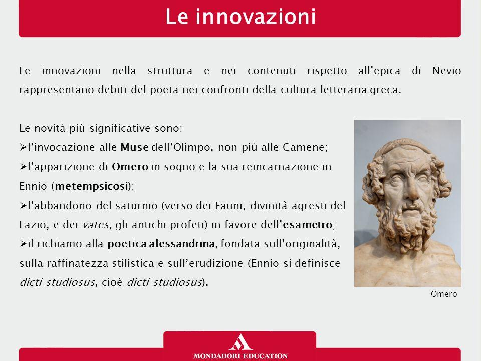 Le innovazioni Le innovazioni nella struttura e nei contenuti rispetto all'epica di Nevio rappresentano debiti del poeta nei confronti della cultura l